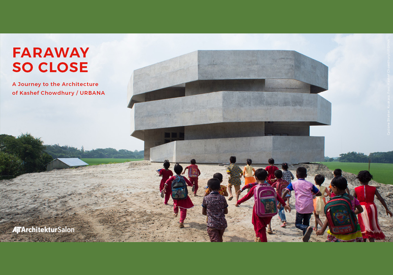 """Faraway so close – A Journey to the Architecture of Kashef Chowdhury/URBANA"""